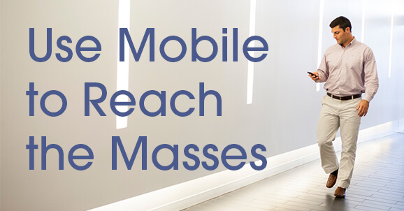 Use Mobile to Reach the Masses image.